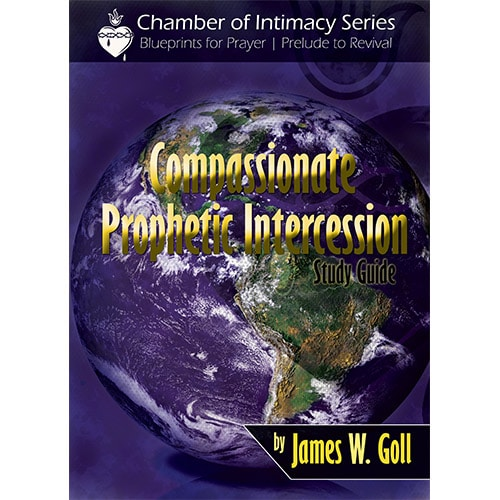 compassionate prophetic intercession study guide by james w goll rh godencounters com Prophetic Encounter Powerful Prophetic Prayer Lines